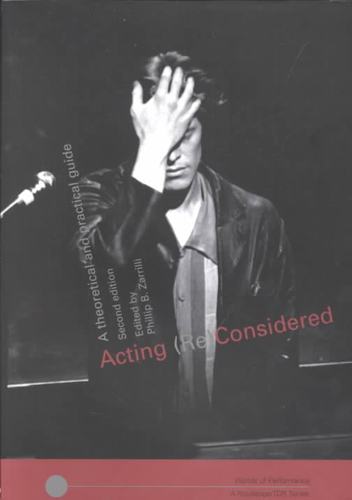 Acting (Re)Considered By Zarrilli, Phillip B. (EDT)