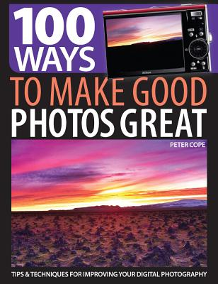 100 Ways to Make Good Photos Great By Cope, Peter